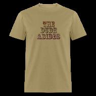 T-Shirts ~ Men's T-Shirt ~ THE DUDE ABIDES T-Shirt