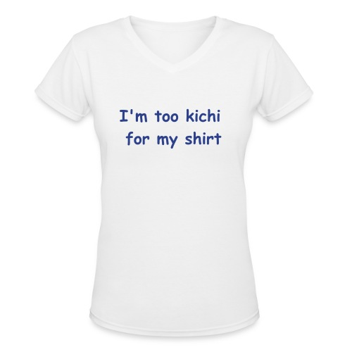 I'm too Kichi for my shirt - WWKC Ladies V - Women's V-Neck T-Shirt