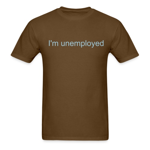 I'm unemployed - Men's T-Shirt