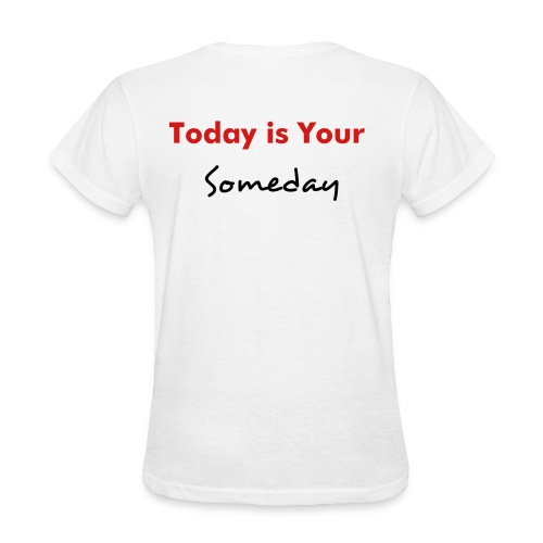 Today is Your Someday light weight t - Women's T-Shirt