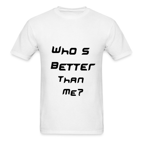 Who IS better than me? - Men's T-Shirt