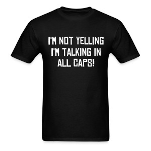 I'm not Yelling! Tee - Men's T-Shirt