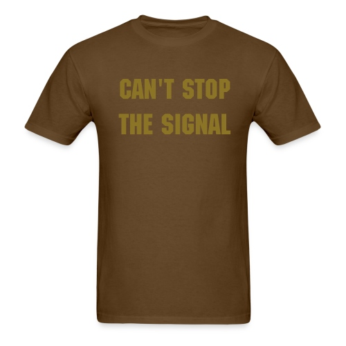 Can't Stop The Signal - Men's T-Shirt