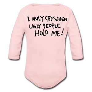 I Only Cry When Ugly People Hold Me Pink Long Sleeved One size - Long Sleeve Baby Bodysuit