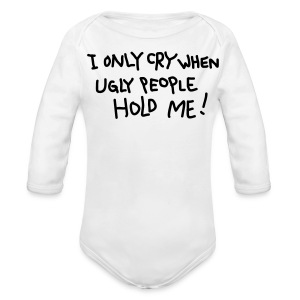 I Only Cry When Ugly People Hold Me White Long Sleeved One size - Long Sleeve Baby Bodysuit