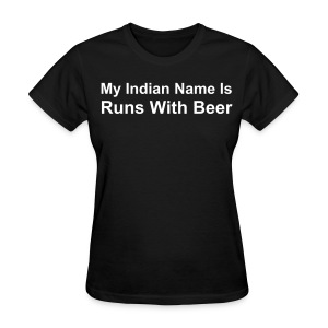 My Indian Name Is Runs With Beer Ladies Black T Shirt - Women's T-Shirt