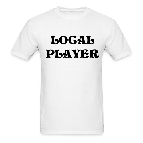LOCAL PLAYER - Men's T-Shirt