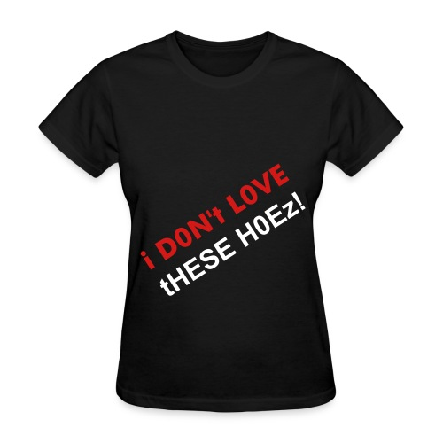 i D0Nt L0VE tHESE... - Women's T-Shirt