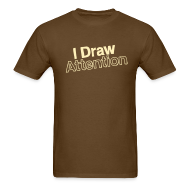 T-Shirts ~ Men's T-Shirt ~ I Draw Attention