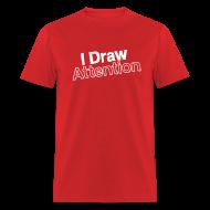 T-Shirts ~ Men's T-Shirt ~ I Draw Attention