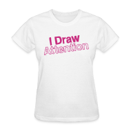 Women's T-Shirts ~ Women's T-Shirt ~ I Draw Attention