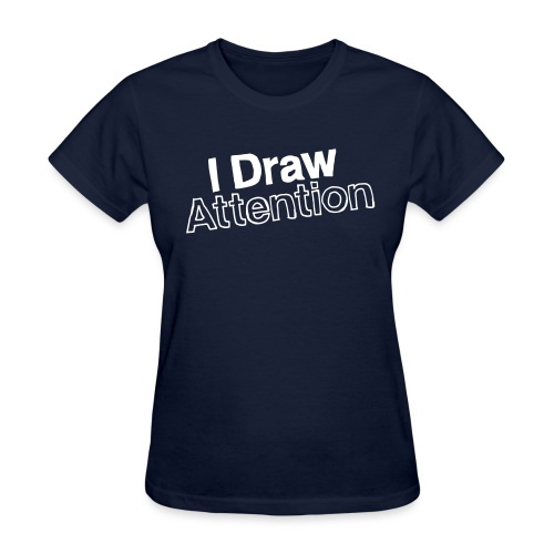I Draw Attention - Women's T-Shirt