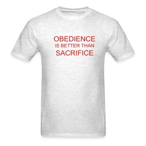 Obedience Is Better Than Sacrifice - Men's T-Shirt