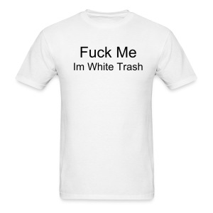 Fuck Me im white trash mens tee - Men's T-Shirt