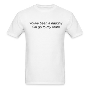 Youve been a naughty girl go to my room mens tee - Men's T-Shirt