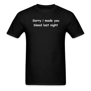 Sorry i made you bleed last night mens tee - Men's T-Shirt