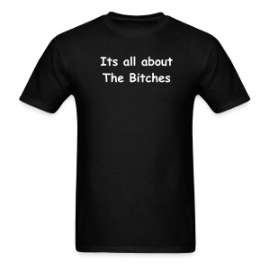 Its all about the bitches mens tee - Men's T-Shirt