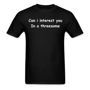 Can i interest you in a threesome mens tee - Men's T-Shirt