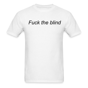 Fuck the blind mens white tee - Men's T-Shirt