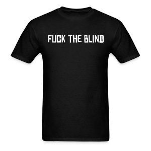 Fuck the blind mens black tee - Men's T-Shirt