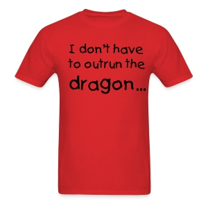 I Don't Have to Outrun the Dragon - Men's T-Shirt