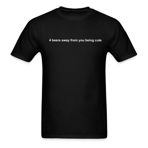 4 beers away from you being cute - Men's T-Shirt