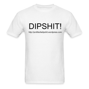 Profile of a Dipshit White T-Shirt - Men's T-Shirt