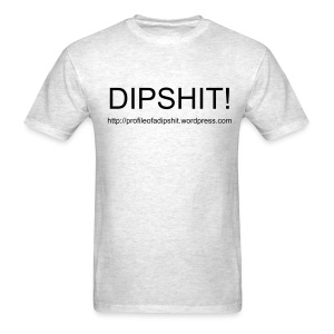 Profile of a Dipshit Gray T-Shirt - Men's T-Shirt