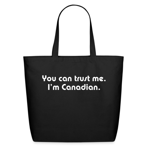 You can trust me. I'm Canadian. - Eco-Friendly Cotton Tote
