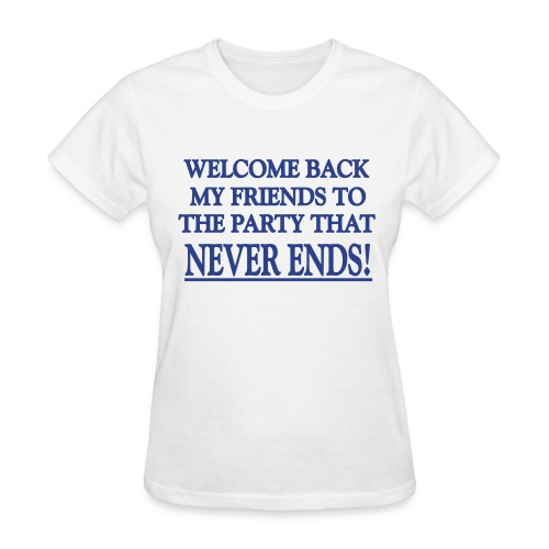 Party never ends!! - Women's T-Shirt