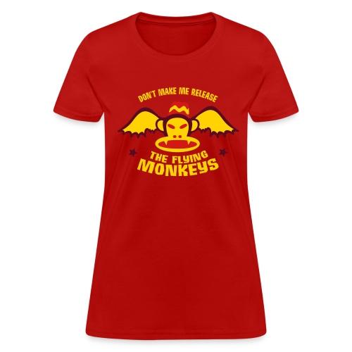 DON'T MAKE ME RELEASE THE FLYING MONKEYS - Women's T-Shirt