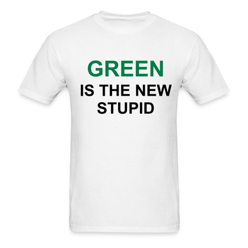 GREEN IS THE NEW STUPID - Men's T-Shirt