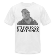 T-Shirts ~ Men's T-Shirt by American Apparel ~ It's Fun To Do Bad Things