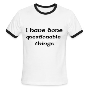 I have done questionable things - Men's Ringer T-Shirt