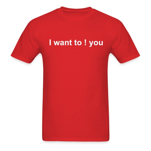 I want to ! you - Men's T-Shirt