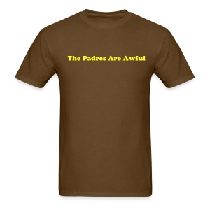 Padres Are Awful T - Men's T-Shirt