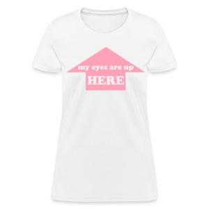 I'm Up Here - Women's T-Shirt