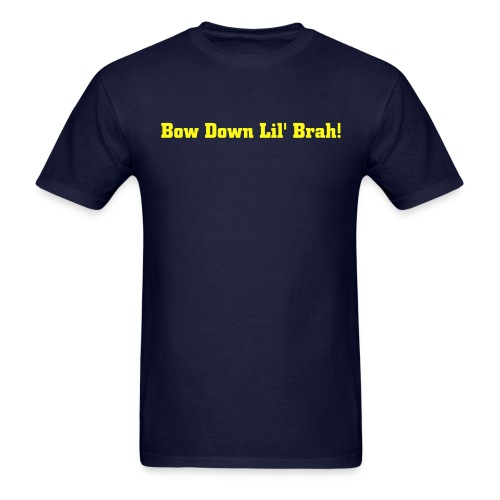Bow Down Lil' Brah! - Men's T-Shirt