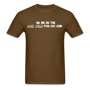 Na me be de Don Juan for this crib - Men's T-Shirt