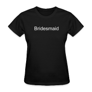 T-Shirts ~ Women's T-Shirt ~ Bridesmaid Simple Sexy Shirt