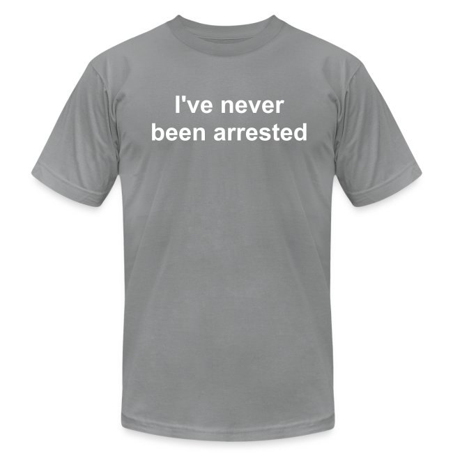 I've never been arrested