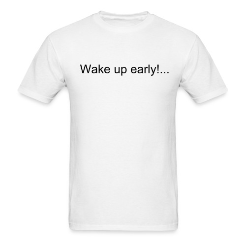 wake up early - Men's T-Shirt