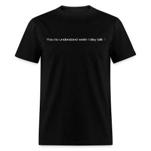 You no understand wetin I dey talk?  - Men's T-Shirt