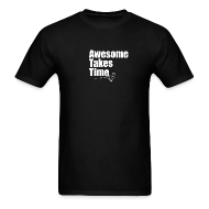 T-Shirts ~ Men's T-Shirt ~ Awesome Takes Time