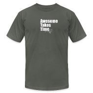 T-Shirts ~ Men's T-Shirt by American Apparel ~ Awesome Takes Time AA