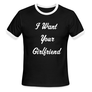 I want your Girlfriend T - Men's Ringer T-Shirt