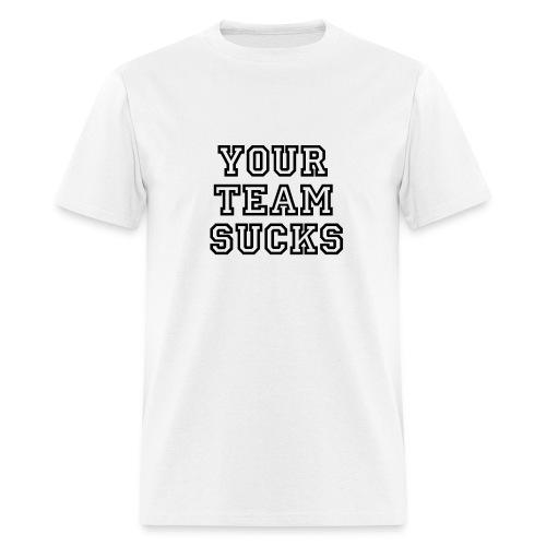 your team sucks - Men's T-Shirt