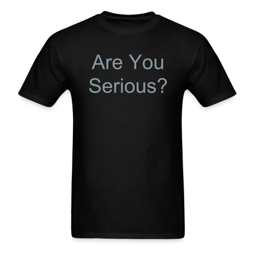 Are you serious T - Men's T-Shirt