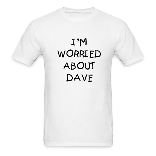 White Worried About Dave - Men's T-Shirt
