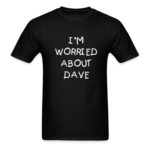 Blk Worried About Dave - Men's T-Shirt